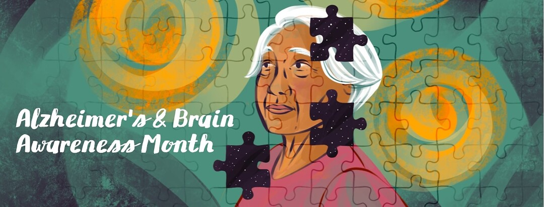 An older Asian woman looks off into the distance, surrounded by soft colors that look like brush strokes. The image appear as a jigsaw puzzle a few pieces missing. Where the pieces are missing is a dark sky and a field of stars. The text reads: Alzheimer's and Brain Awareness Month.
